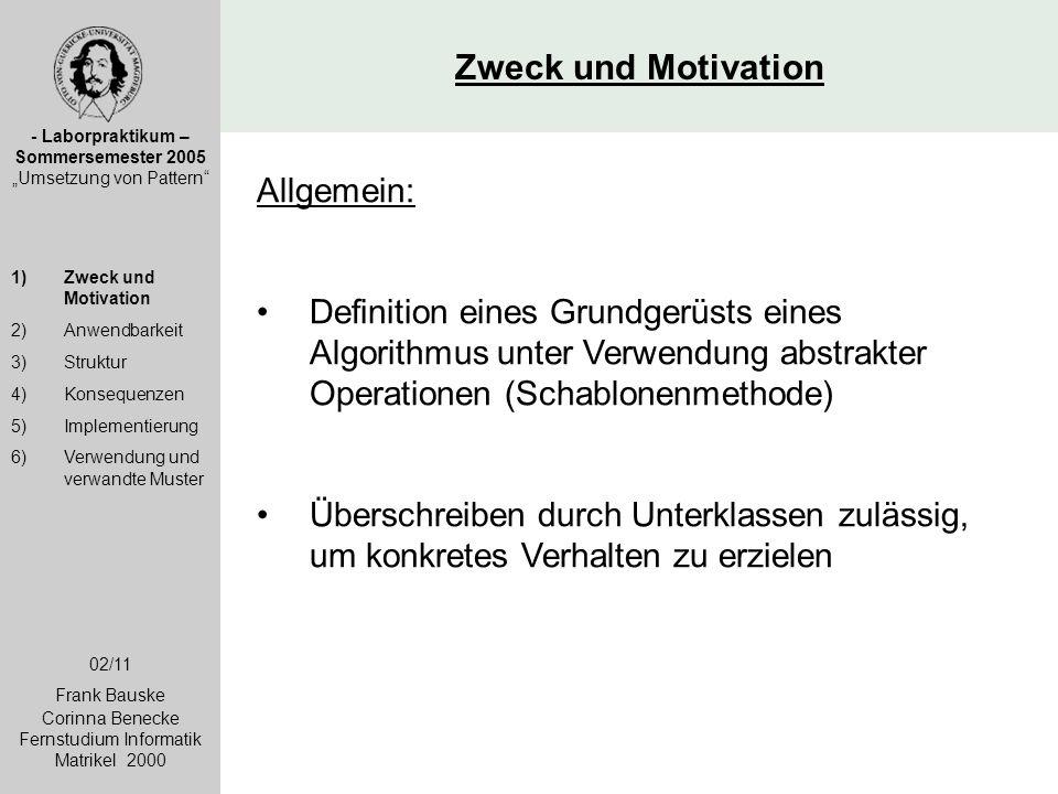 """Zweck und Motivation - Laborpraktikum – Sommersemester 2005 """"Umsetzung von Pattern"""" 1)Zweck und Motivation 2)Anwendbarkeit 3)Struktur 4)Konsequenzen 5"""