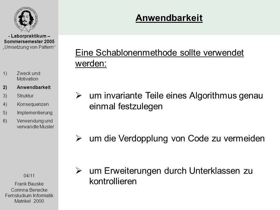 """Anwendbarkeit - Laborpraktikum – Sommersemester 2005 """"Umsetzung von Pattern """" 1)Zweck und Motivation 2)Anwendbarkeit 3)Struktur 4)Konsequenzen 5)Imple"""