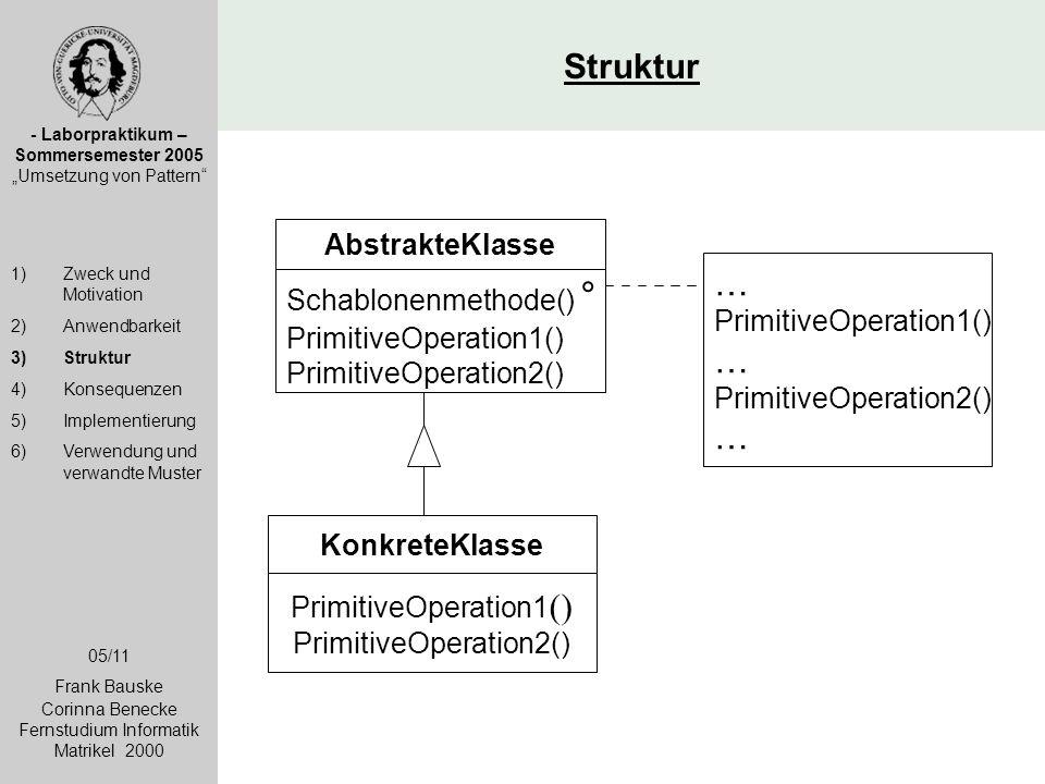 """Struktur - Laborpraktikum – Sommersemester 2005 """"Umsetzung von Pattern"""" 1)Zweck und Motivation 2)Anwendbarkeit 3)Struktur 4)Konsequenzen 5)Implementie"""