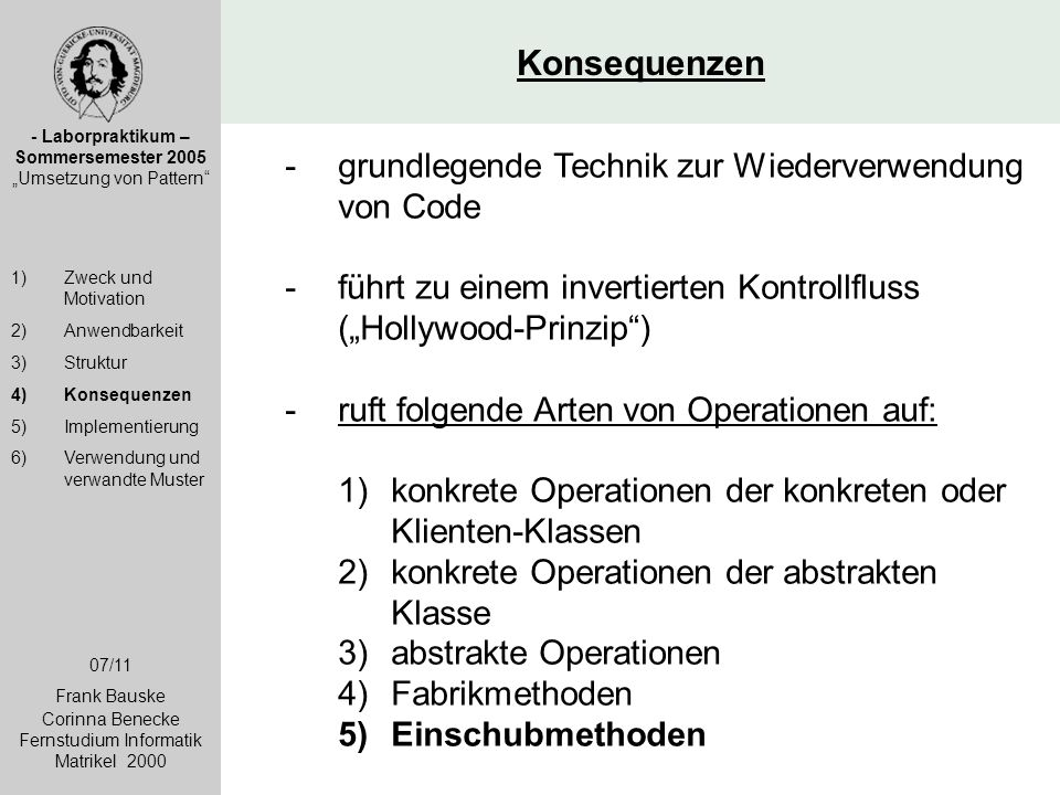 """Konsequenzen - Laborpraktikum – Sommersemester 2005 """"Umsetzung von Pattern"""" 1)Zweck und Motivation 2)Anwendbarkeit 3)Struktur 4)Konsequenzen 5)Impleme"""