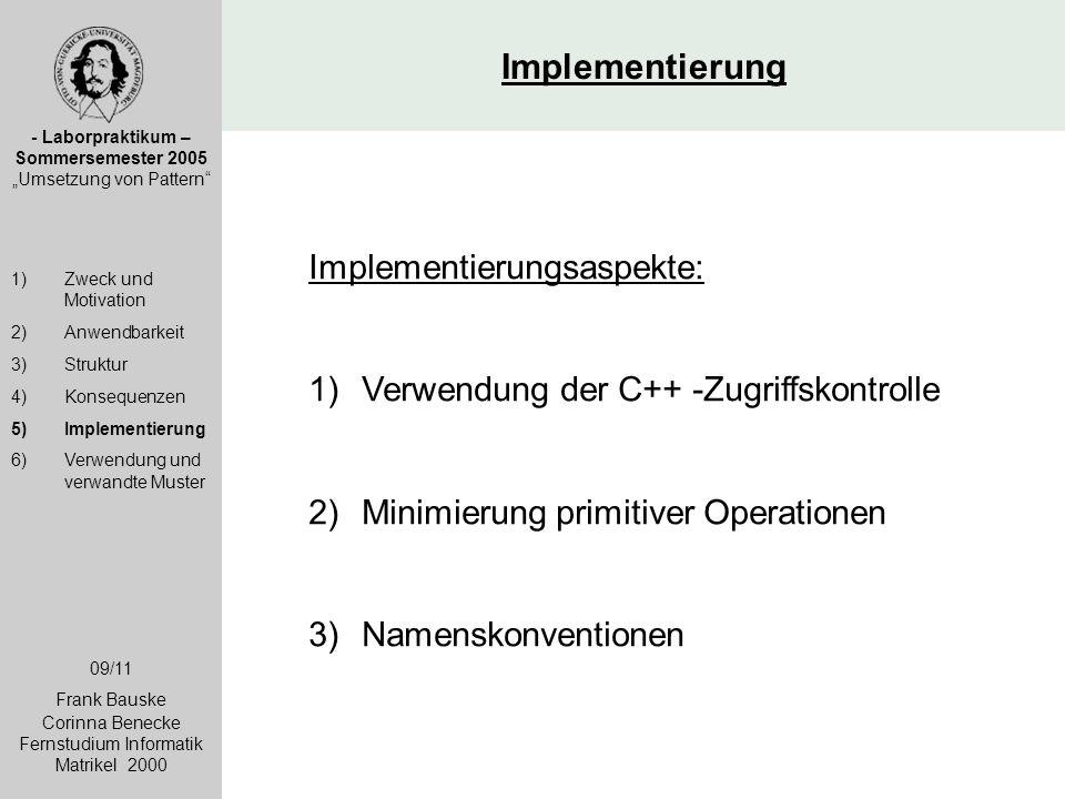 """Implementierung - Laborpraktikum – Sommersemester 2005 """"Umsetzung von Pattern"""" 1)Zweck und Motivation 2)Anwendbarkeit 3)Struktur 4)Konsequenzen 5)Impl"""