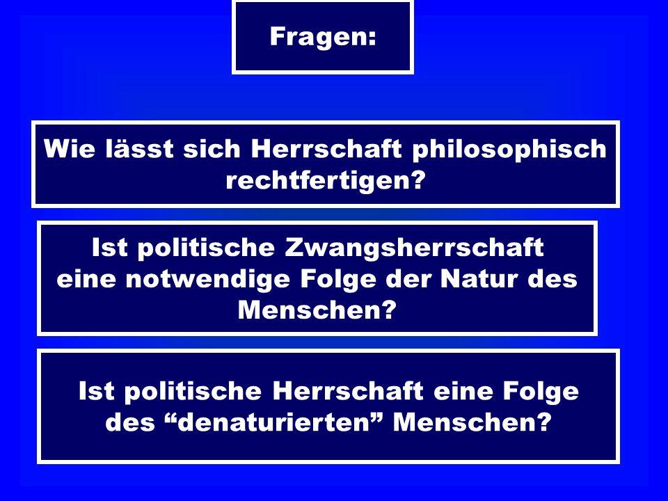 Fragen: Wie lässt sich Herrschaft philosophisch rechtfertigen.