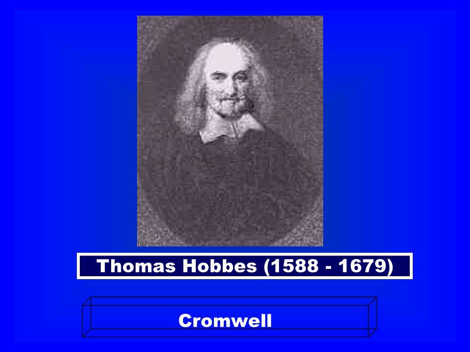 Thomas Hobbes (1588 - 1679) Cromwell