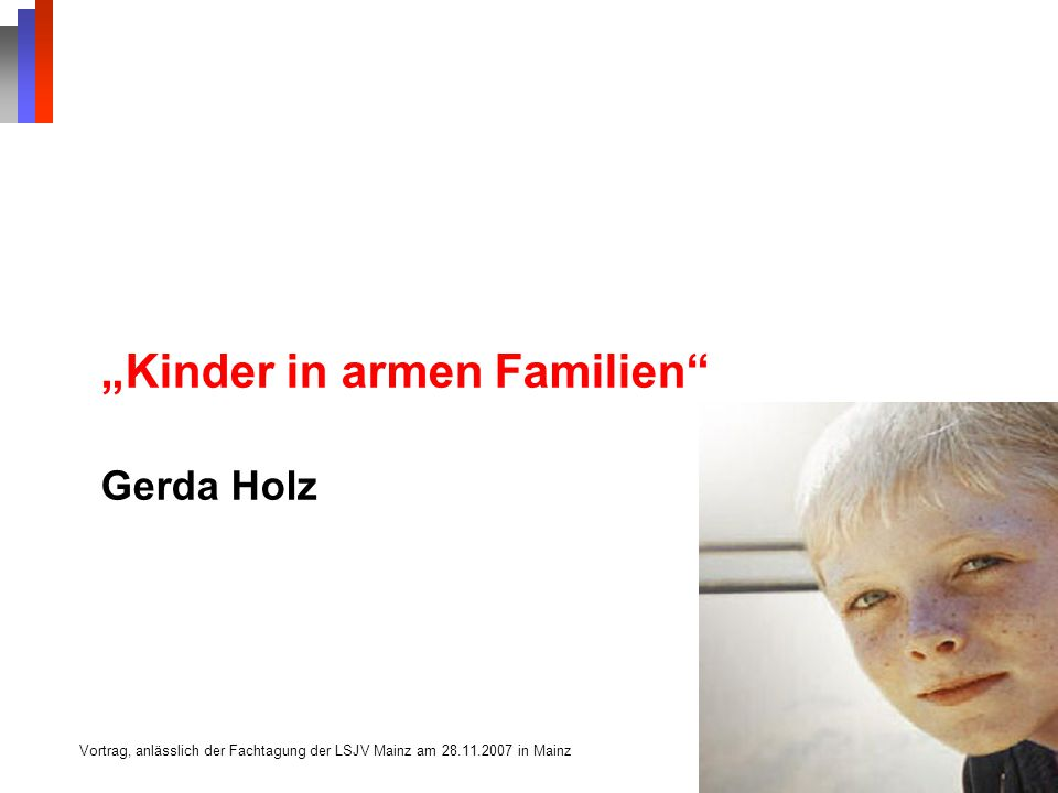 """""""Kinder in armen Familien"""" Gerda Holz Vortrag, anlässlich der Fachtagung der LSJV Mainz am 28.11.2007 in Mainz"""
