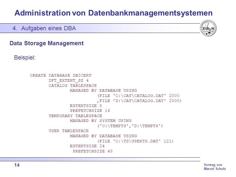 Administration von Datenbankmanagementsystemen Vortrag von Marcel Schulz 14 Data Storage Management Beispiel: 4.Aufgaben eines DBA