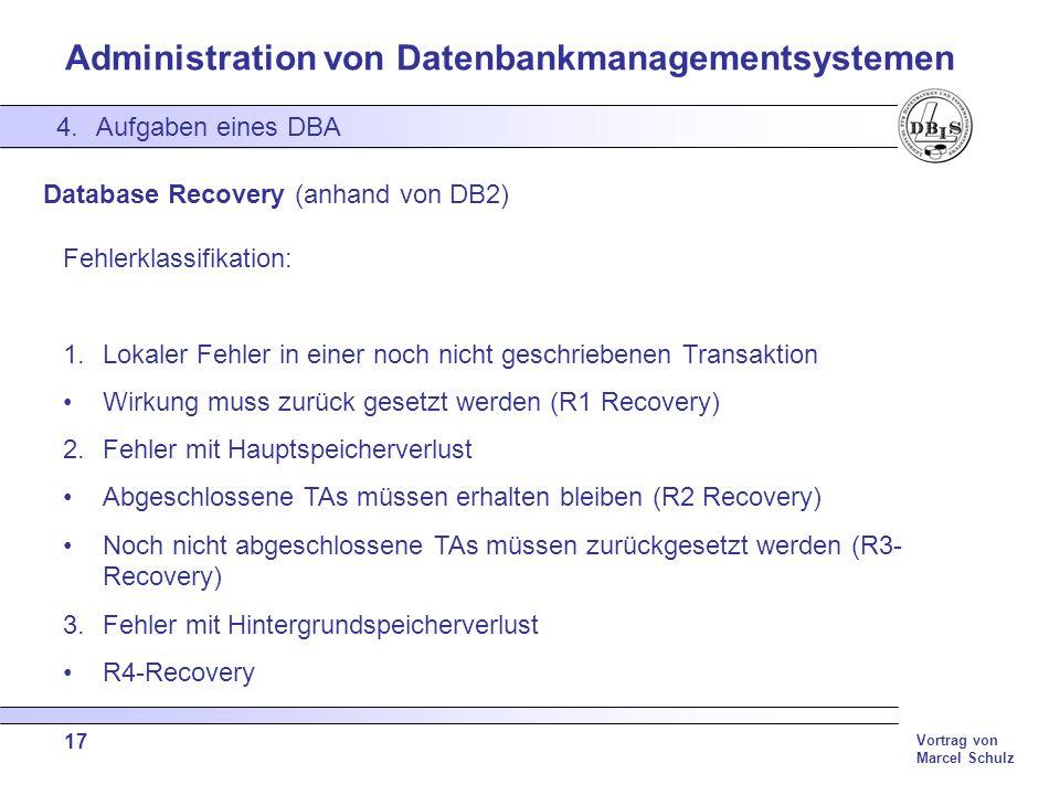 Administration von Datenbankmanagementsystemen Vortrag von Marcel Schulz 17 4.Aufgaben eines DBA Database Recovery (anhand von DB2) Fehlerklassifikati