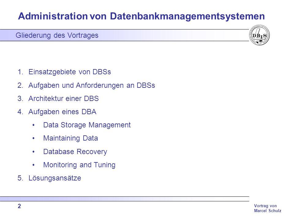 Administration von Datenbankmanagementsystemen Vortrag von Marcel Schulz 2 1.Einsatzgebiete von DBSs 2.Aufgaben und Anforderungen an DBSs 3.Architektu