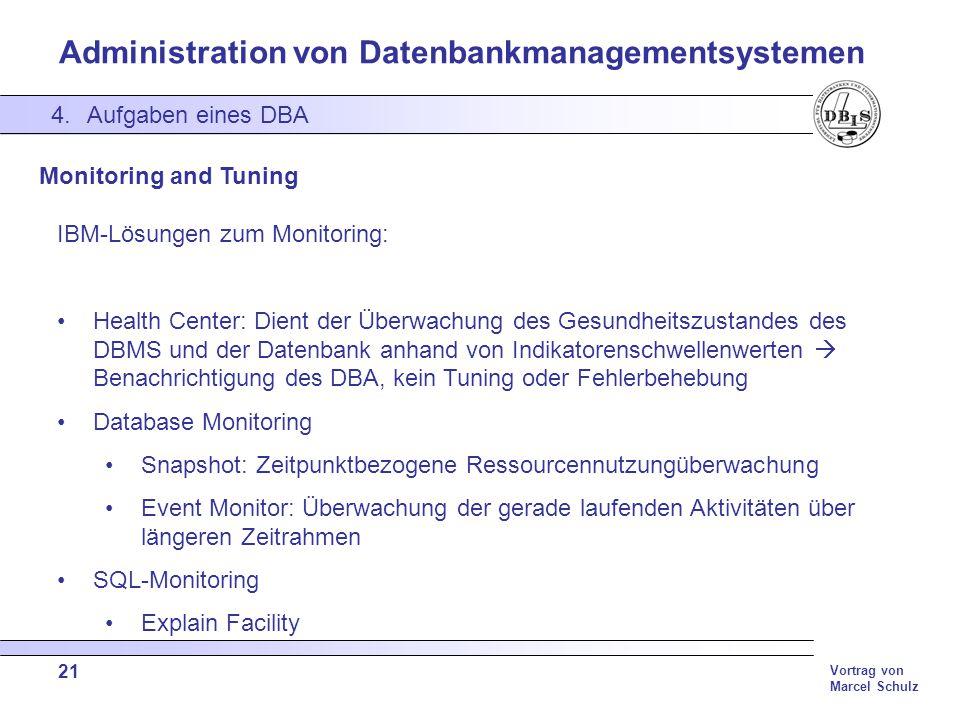 Administration von Datenbankmanagementsystemen Vortrag von Marcel Schulz 21 4.Aufgaben eines DBA Monitoring and Tuning IBM-Lösungen zum Monitoring: He