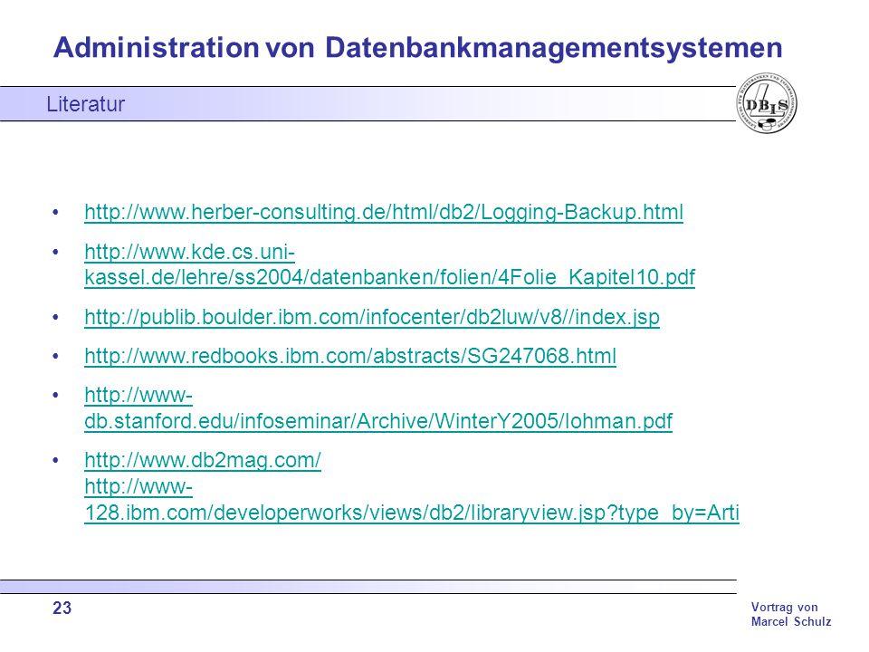 Administration von Datenbankmanagementsystemen Vortrag von Marcel Schulz 23 Literatur http://www.herber-consulting.de/html/db2/Logging-Backup.html htt