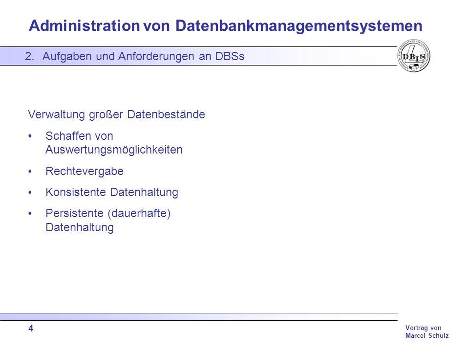 Administration von Datenbankmanagementsystemen Vortrag von Marcel Schulz 5 2.Aufgaben und Anforderungen an DBSs Hohe Verfügbarkeit Gute Performance Flexibilität der Datenhaltung, Datenauswertung, Lastenverteilung Mehrbenutzerzugriff Datenunabhängigkeit