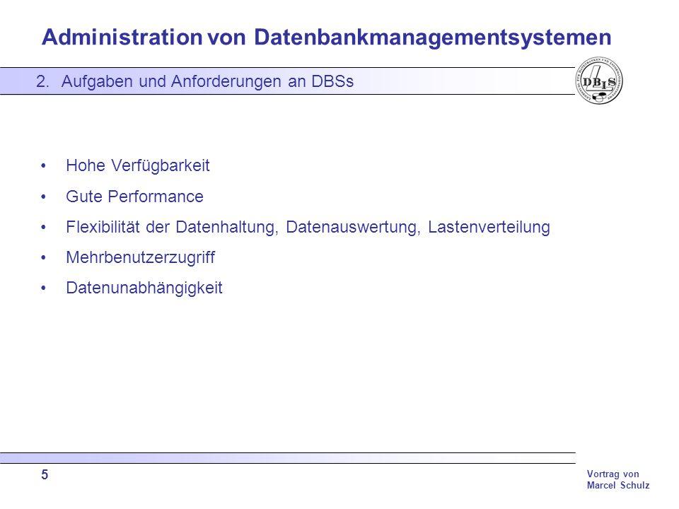 Administration von Datenbankmanagementsystemen Vortrag von Marcel Schulz 5 2.Aufgaben und Anforderungen an DBSs Hohe Verfügbarkeit Gute Performance Fl