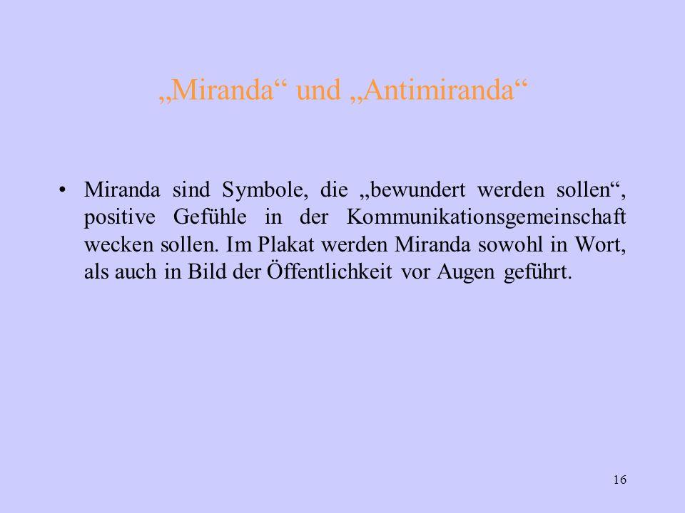 """16 """"Miranda und """"Antimiranda Miranda sind Symbole, die """"bewundert werden sollen , positive Gefühle in der Kommunikationsgemeinschaft wecken sollen."""