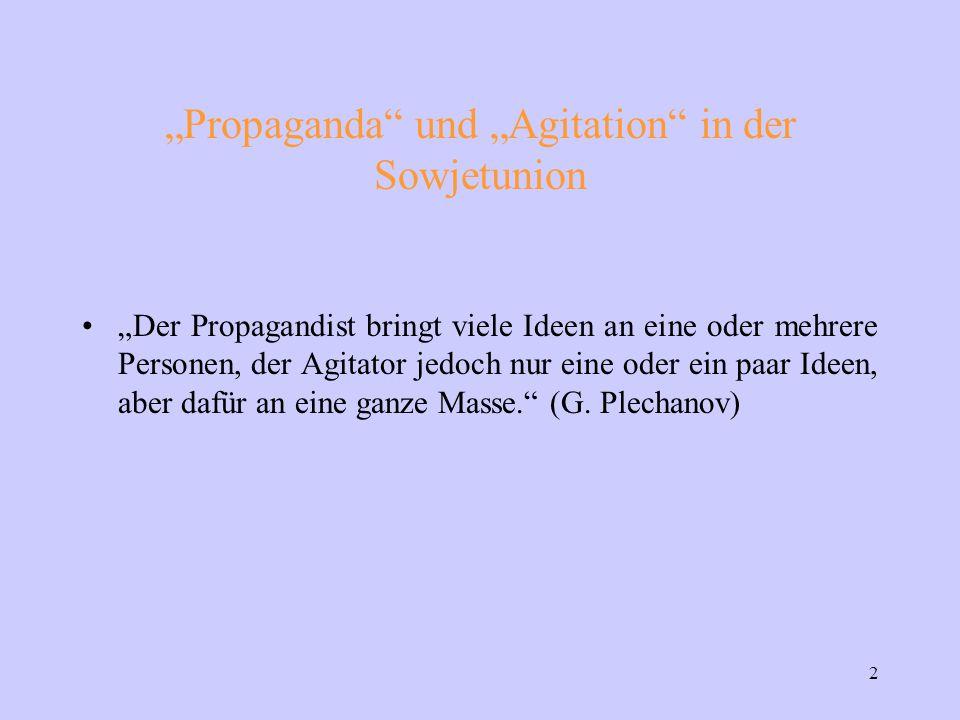 """2 """"Propaganda und """"Agitation in der Sowjetunion """"Der Propagandist bringt viele Ideen an eine oder mehrere Personen, der Agitator jedoch nur eine oder ein paar Ideen, aber dafür an eine ganze Masse. (G."""
