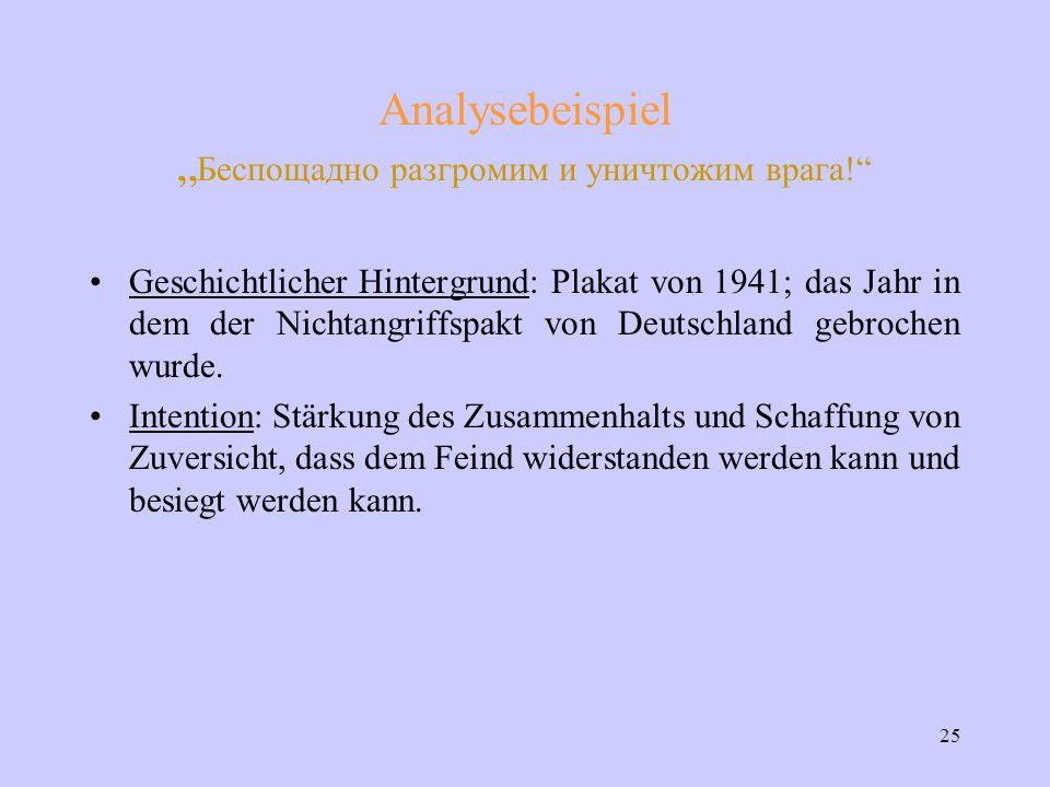 """25 Analysebeispiel """" Беспощадно разгромим и уничтожим врага! Geschichtlicher Hintergrund: Plakat von 1941; das Jahr in dem der Nichtangriffspakt von Deutschland gebrochen wurde."""