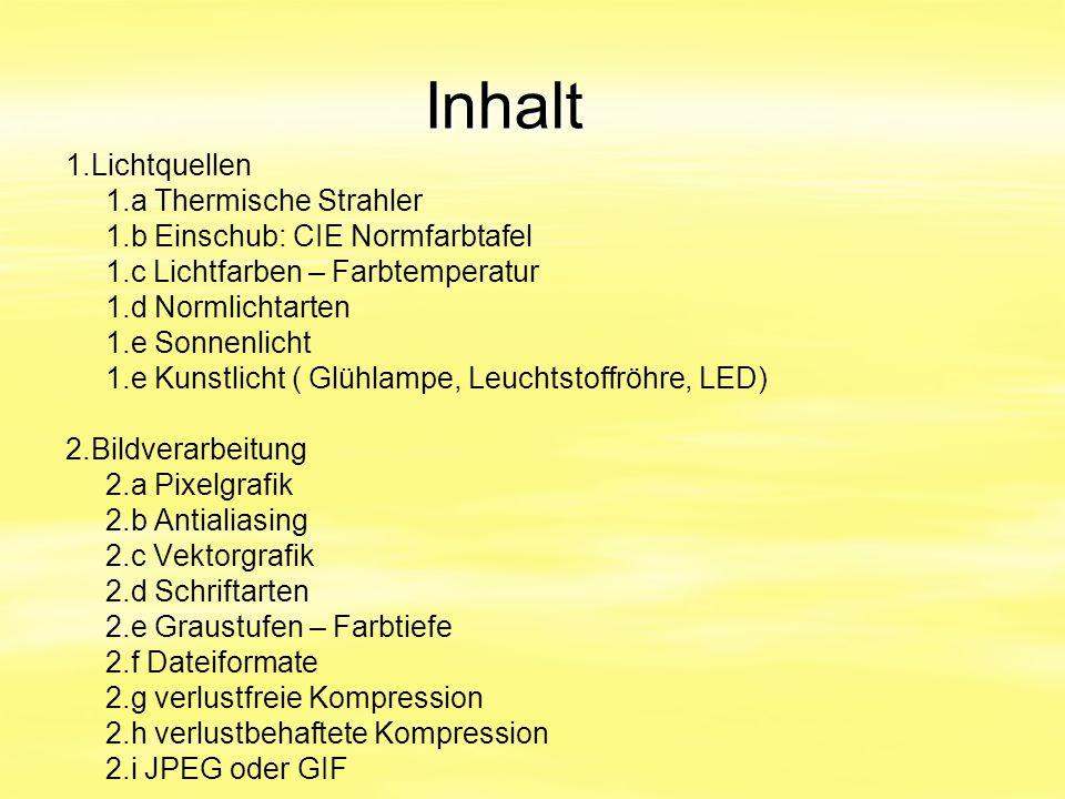 Inhalt 1.Lichtquellen 1.a Thermische Strahler 1.b Einschub: CIE Normfarbtafel 1.c Lichtfarben – Farbtemperatur 1.d Normlichtarten 1.e Sonnenlicht 1.e