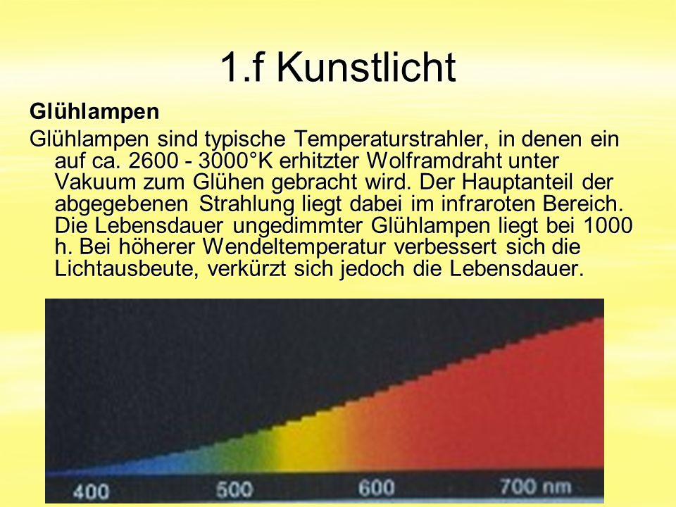 1.f Kunstlicht Glühlampen Glühlampen sind typische Temperaturstrahler, in denen ein auf ca. 2600 - 3000°K erhitzter Wolframdraht unter Vakuum zum Glüh