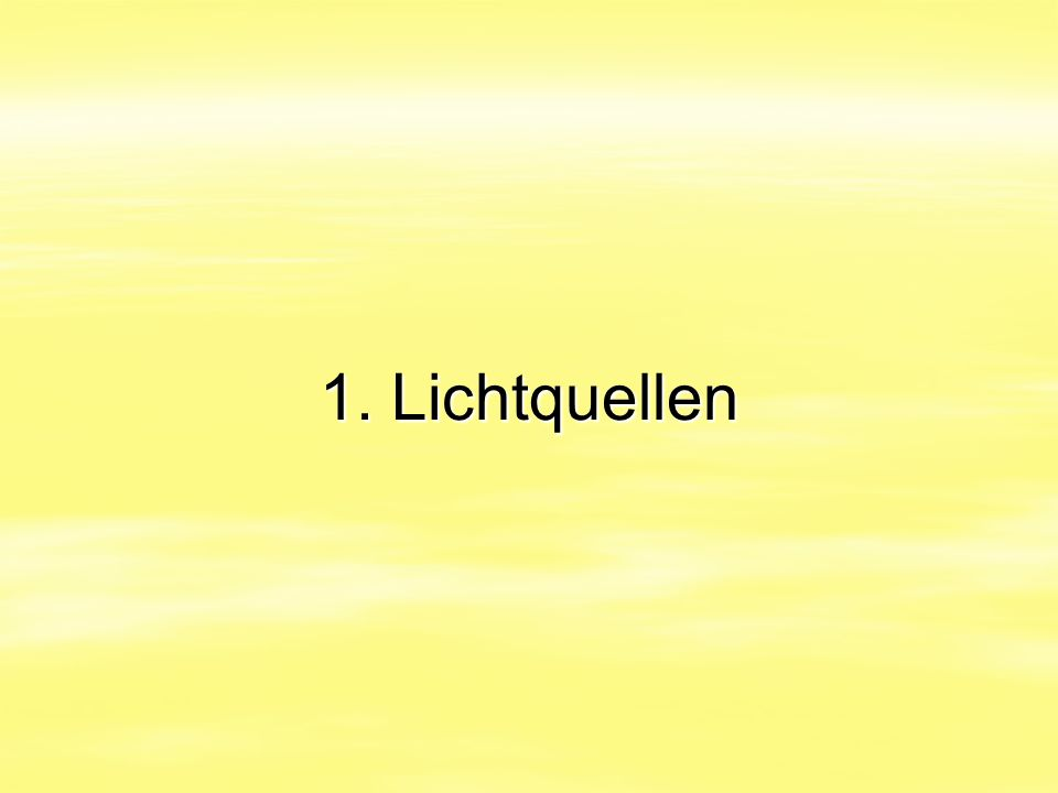 1.a Thermische Strahler  Lichtquelle - Ursprungsort von Licht  Sonne, Kerze, Glühlampe, Halogenlampe: die wichtigsten Lichtquellen dieser Welt sind sog.