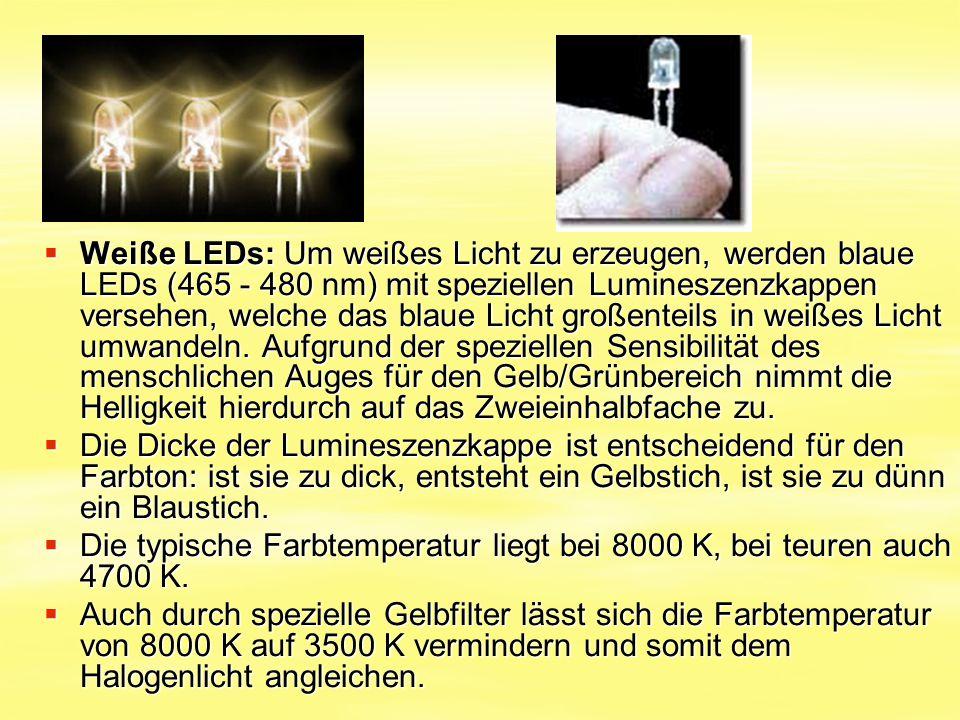  Weiße LEDs: Um weißes Licht zu erzeugen, werden blaue LEDs (465 - 480 nm) mit speziellen Lumineszenzkappen versehen, welche das blaue Licht großente
