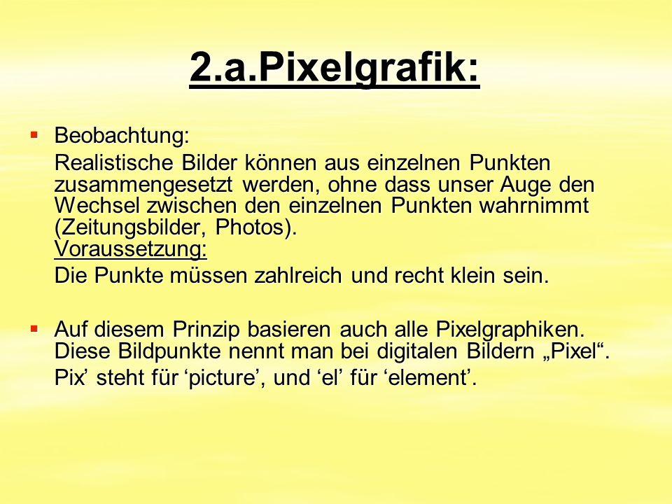 2.a.Pixelgrafik:  Beobachtung: Realistische Bilder können aus einzelnen Punkten zusammengesetzt werden, ohne dass unser Auge den Wechsel zwischen den