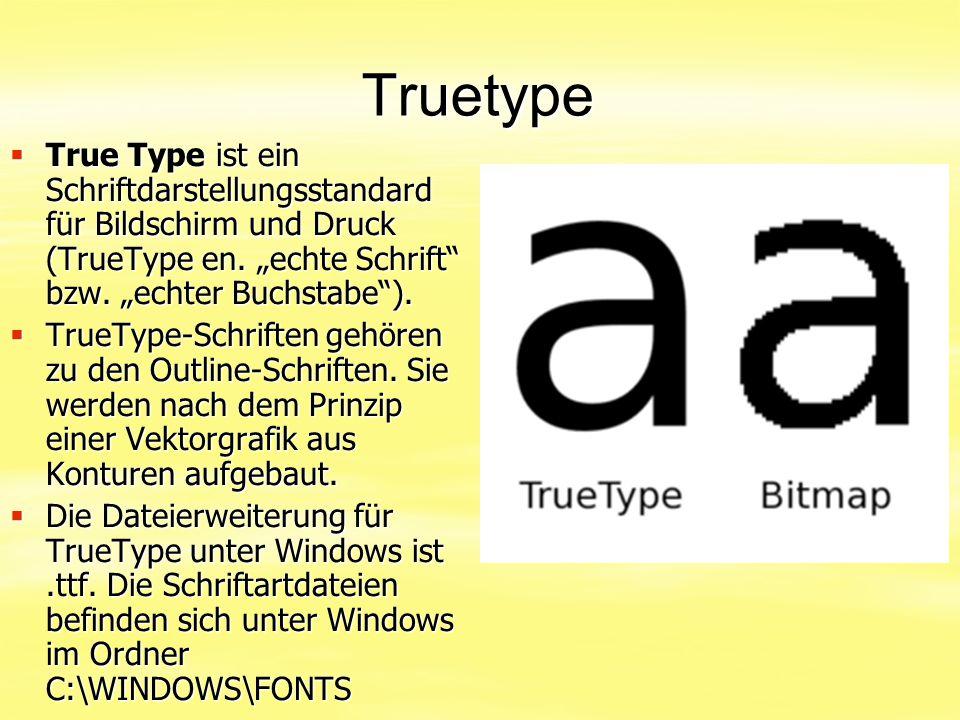 """Truetype  True Type ist ein Schriftdarstellungsstandard für Bildschirm und Druck (TrueType en. """"echte Schrift"""" bzw. """"echter Buchstabe"""").  TrueType-S"""