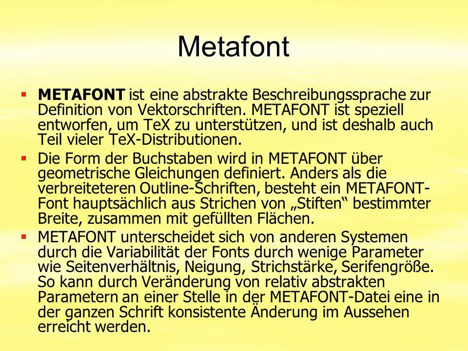 Metafont   METAFONT ist eine abstrakte Beschreibungssprache zur Definition von Vektorschriften. METAFONT ist speziell entworfen, um TeX zu unterstüt