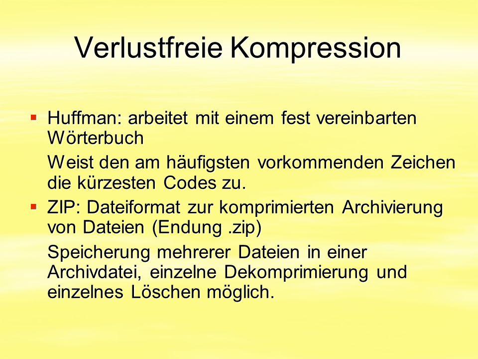 Verlustfreie Kompression  Huffman: arbeitet mit einem fest vereinbarten Wörterbuch Weist den am häufigsten vorkommenden Zeichen die kürzesten Codes z