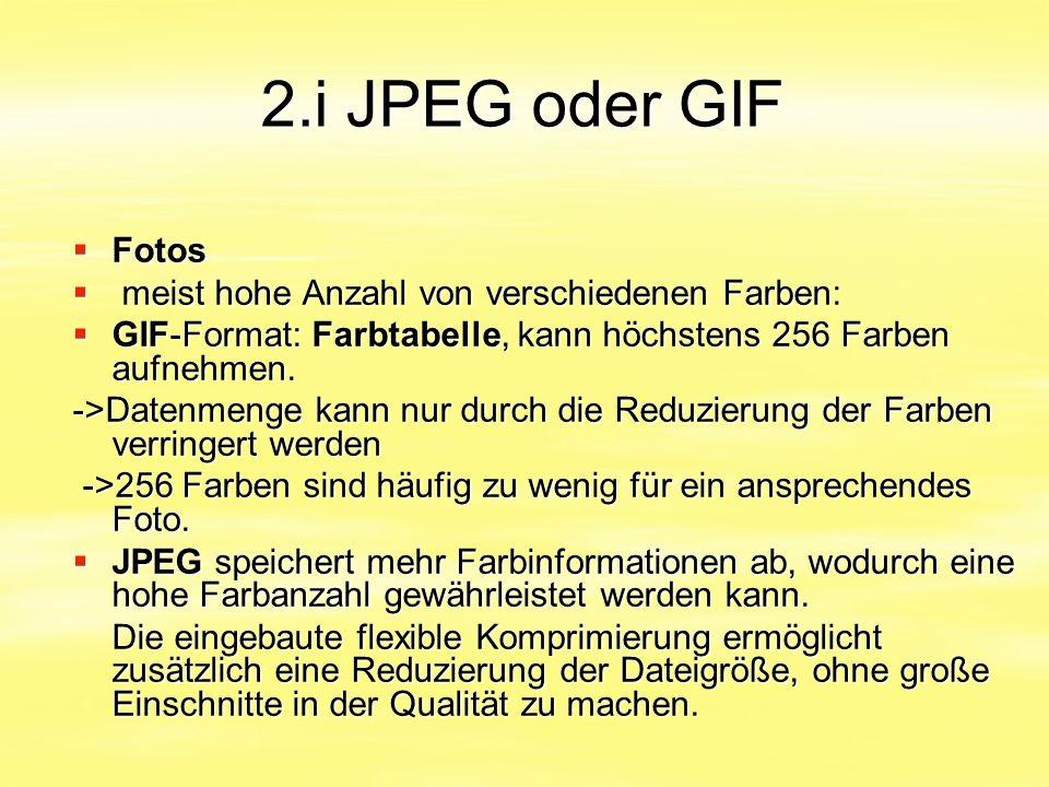 2.i JPEG oder GIF  Fotos  meist hohe Anzahl von verschiedenen Farben:  GIF-Format: Farbtabelle, kann höchstens 256 Farben aufnehmen. ->Datenmenge k