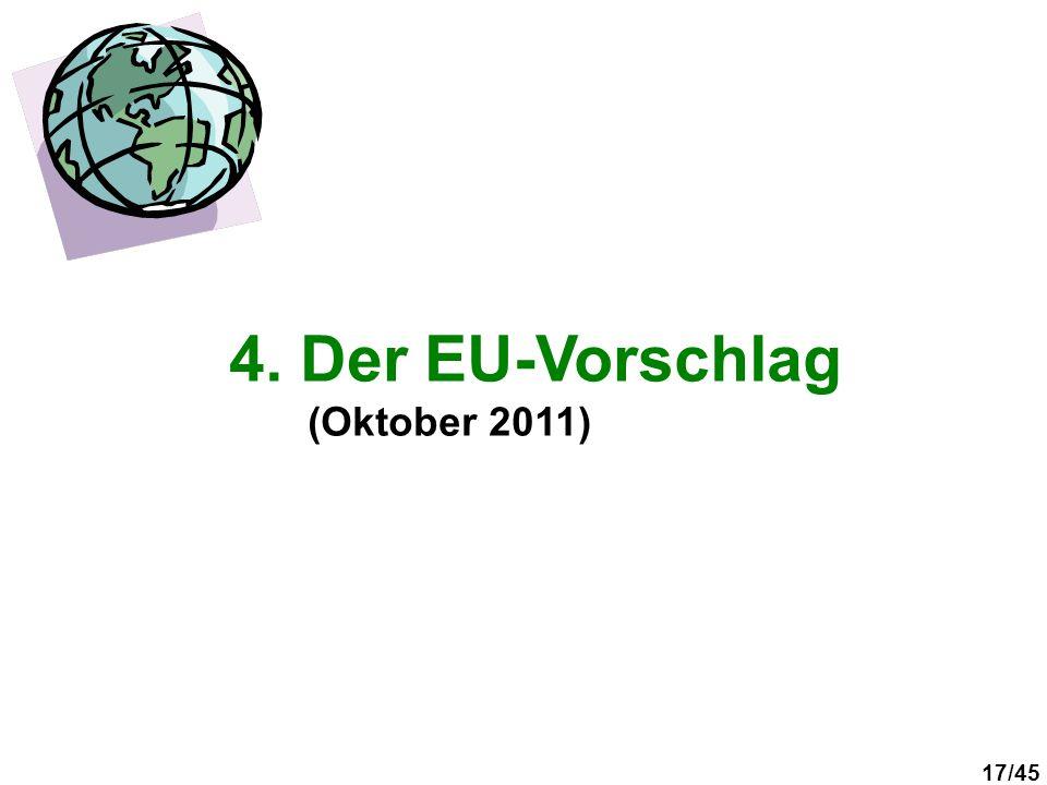 17/45 4. Der EU-Vorschlag (Oktober 2011)
