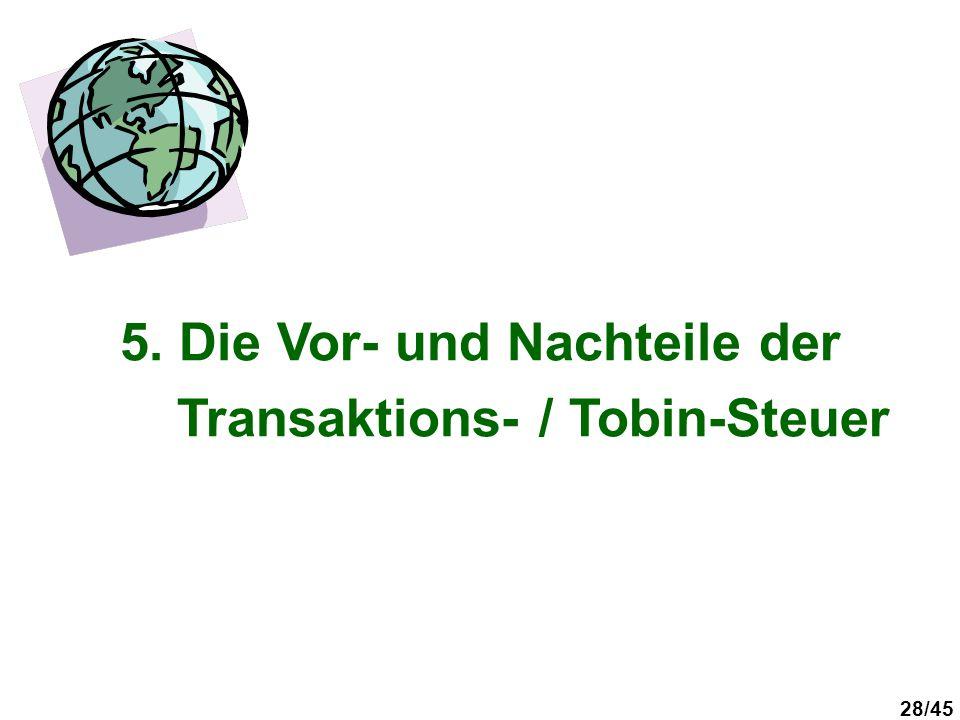 28/45 5. Die Vor- und Nachteile der Transaktions- / Tobin-Steuer