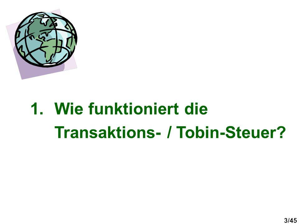 44/45 (1)Die Transaktions- / Tobin-Steuer ist eine brillante Idee, die zu unterstützen ist, wenn sie zur Stabilisierung der kurzfristigen Devisen- und anderen Finanztransaktionen eingesetzt wird.
