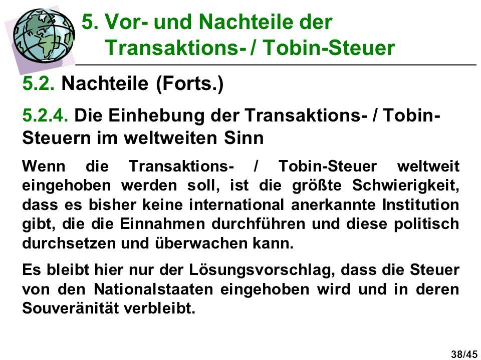 38/45 5.2. Nachteile (Forts.) 5.2.4. Die Einhebung der Transaktions- / Tobin- Steuern im weltweiten Sinn Wenn die Transaktions- / Tobin-Steuer weltwei