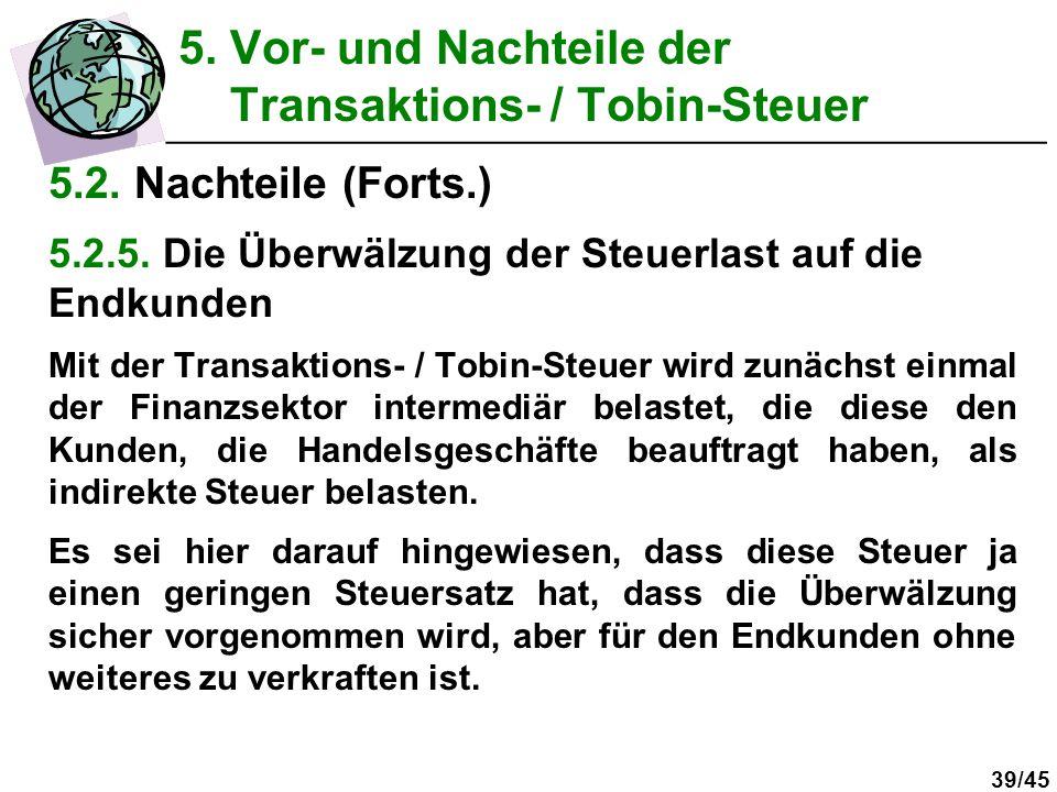 39/45 5.2. Nachteile (Forts.) 5.2.5. Die Überwälzung der Steuerlast auf die Endkunden Mit der Transaktions- / Tobin-Steuer wird zunächst einmal der Fi