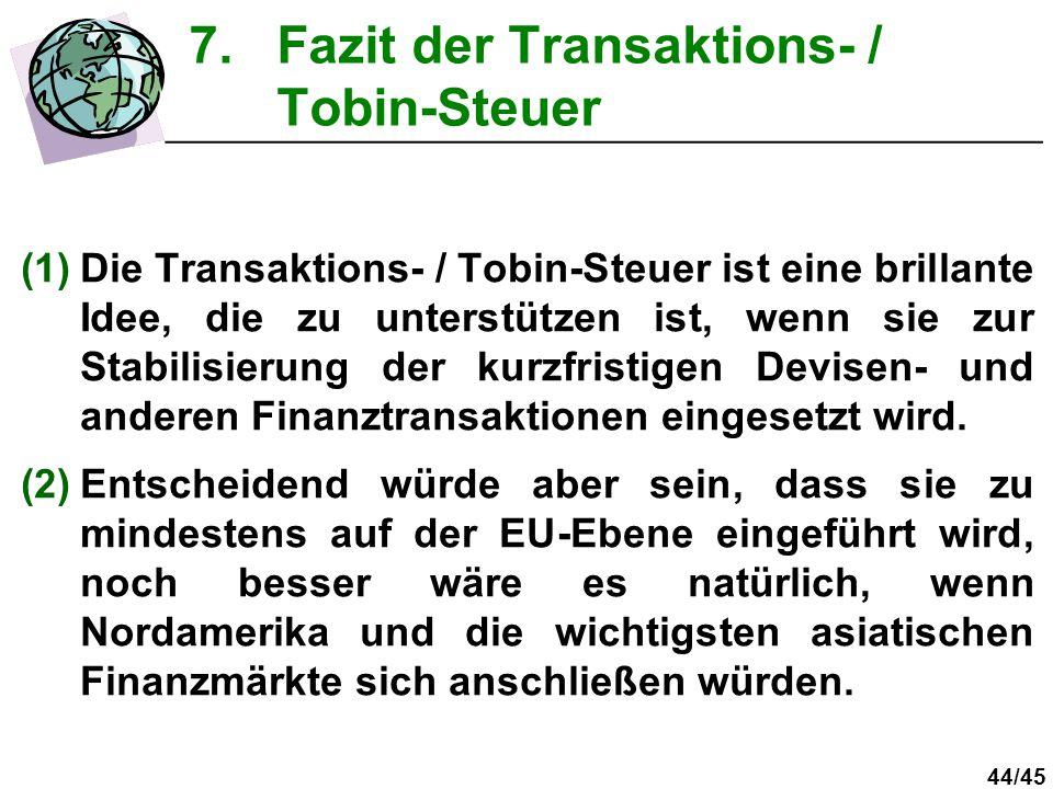 44/45 (1)Die Transaktions- / Tobin-Steuer ist eine brillante Idee, die zu unterstützen ist, wenn sie zur Stabilisierung der kurzfristigen Devisen- und