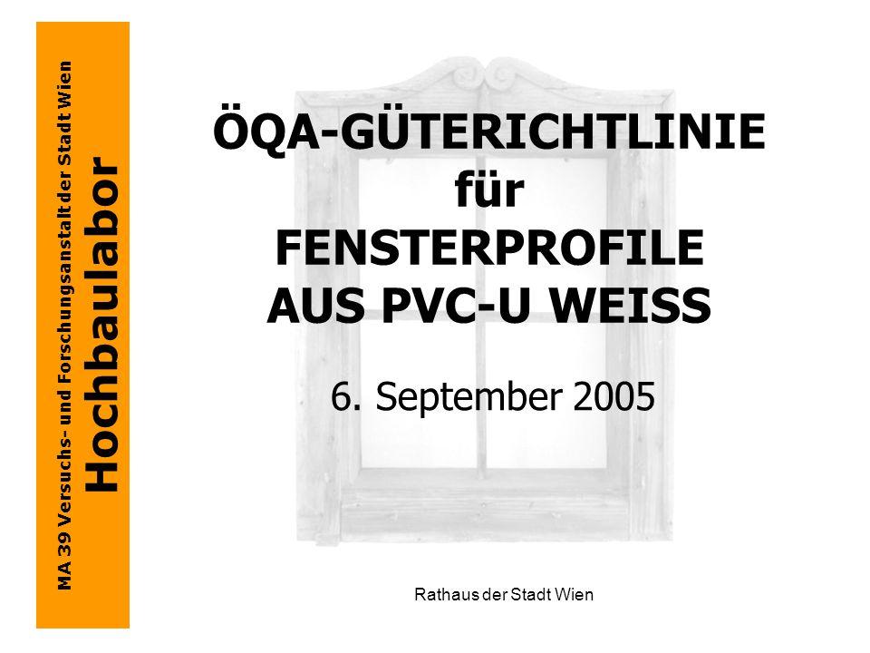 MA 39 Versuchs- und Forschungsanstalt der Stadt Wien Hochbaulabor Rathaus der Stadt Wien ÖQA-GÜTERICHTLINIE für FENSTERPROFILE AUS PVC-U WEISS 6.