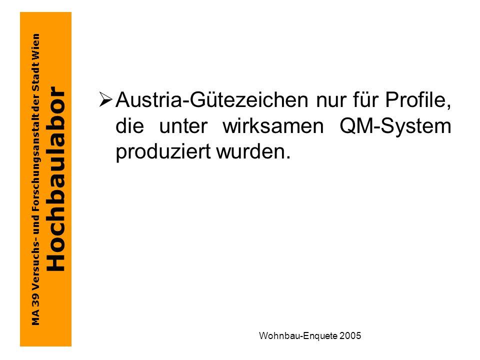 MA 39 Versuchs- und Forschungsanstalt der Stadt Wien Hochbaulabor Wohnbau-Enquete 2005  Austria-Gütezeichen nur für Profile, die unter wirksamen QM-System produziert wurden.