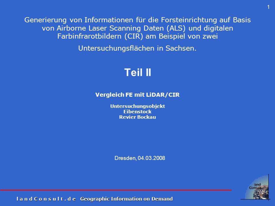 l a n d C o n s u l t. d e Geographic Information on Demand 1 Dresden, 04.03.2008 Generierung von Informationen für die Forsteinrichtung auf Basis von