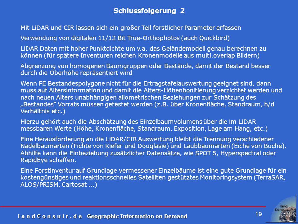 l a n d C o n s u l t. d e Geographic Information on Demand 19 Schlussfolgerung 2 Mit LiDAR und CIR lassen sich ein großer Teil forstlicher Parameter