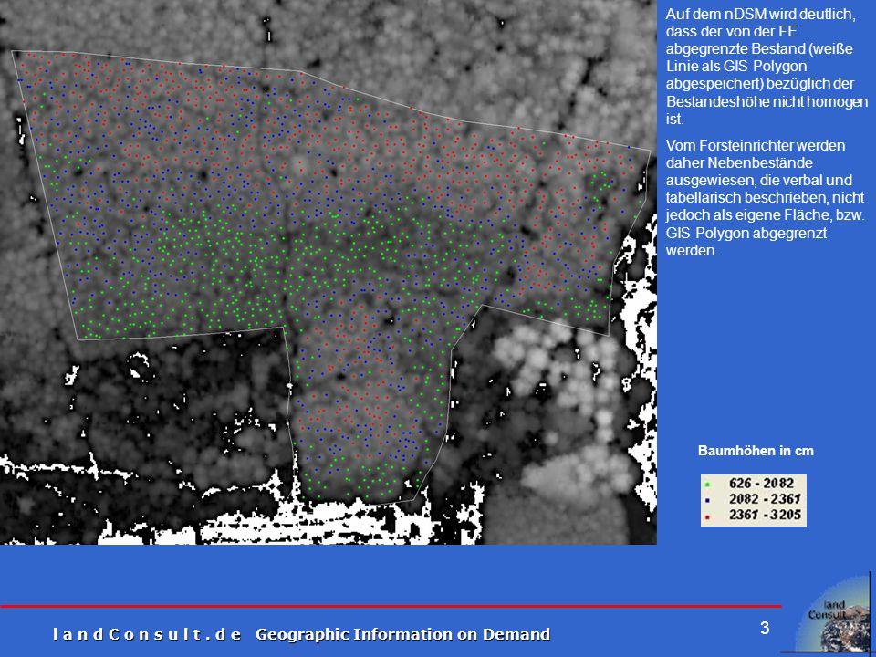 l a n d C o n s u l t. d e Geographic Information on Demand 3 Baumhöhen in cm Auf dem nDSM wird deutlich, dass der von der FE abgegrenzte Bestand (wei