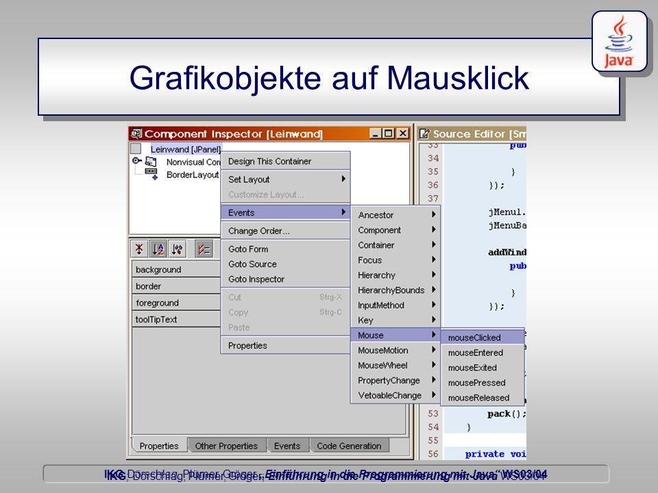 """IKG Dörschlag, Plümer, Gröger """"Einführung in die Programmierung mit Java WS03/04 Dörschlag IKG; Dörschlag, Plümer, Gröger; Einführung in die Programmierung mit Java WS03/04 Grafikobjekte auf Mausklick"""