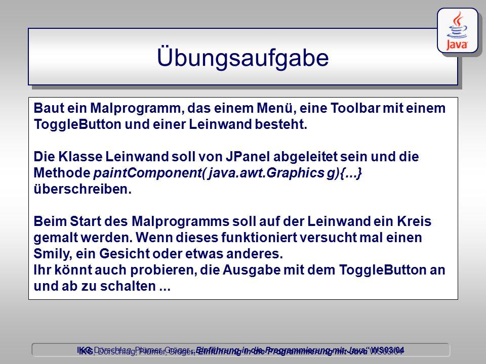 """IKG Dörschlag, Plümer, Gröger """"Einführung in die Programmierung mit Java WS03/04 Dörschlag IKG; Dörschlag, Plümer, Gröger; Einführung in die Programmierung mit Java WS03/04 Übungsaufgabe Baut ein Malprogramm, das einem Menü, eine Toolbar mit einem ToggleButton und einer Leinwand besteht."""