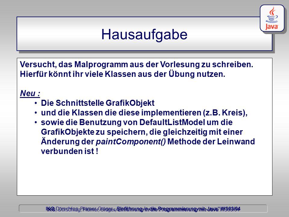 """IKG Dörschlag, Plümer, Gröger """"Einführung in die Programmierung mit Java WS03/04 Dörschlag IKG; Dörschlag, Plümer, Gröger; Einführung in die Programmierung mit Java WS03/04 Hausaufgabe Versucht, das Malprogramm aus der Vorlesung zu schreiben."""