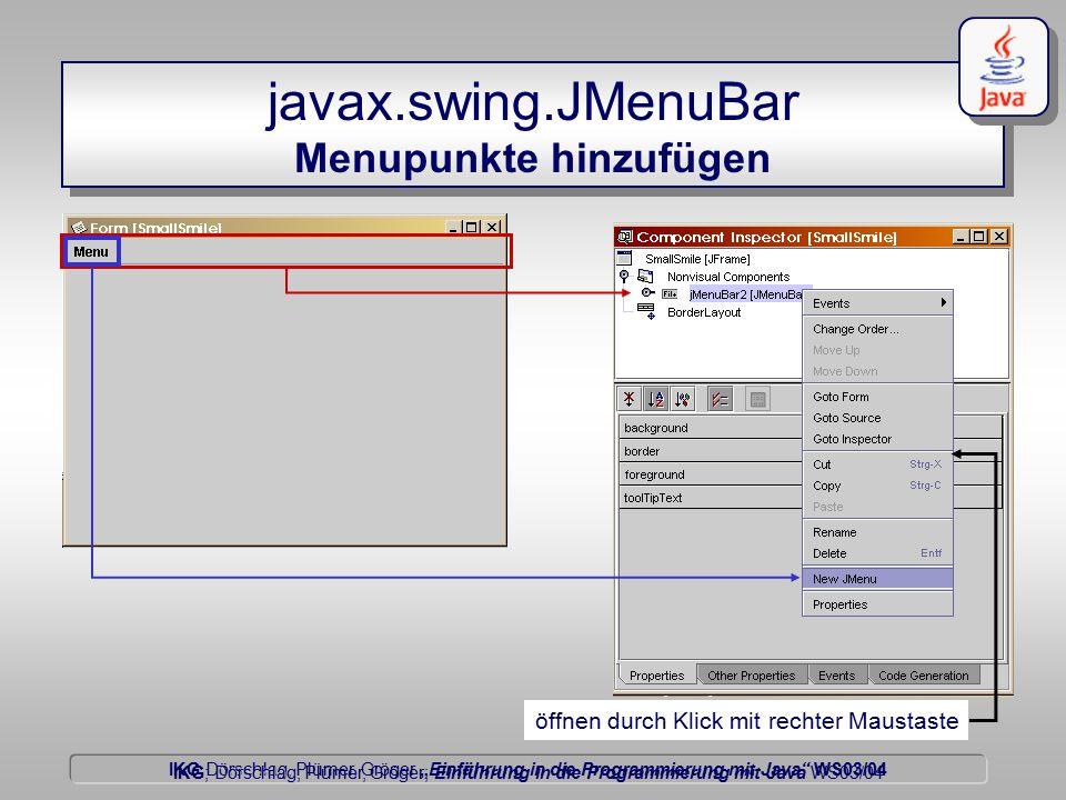 """IKG Dörschlag, Plümer, Gröger """"Einführung in die Programmierung mit Java WS03/04 Dörschlag IKG; Dörschlag, Plümer, Gröger; Einführung in die Programmierung mit Java WS03/04 javax.swing.JMenu der Titel des Menüs"""