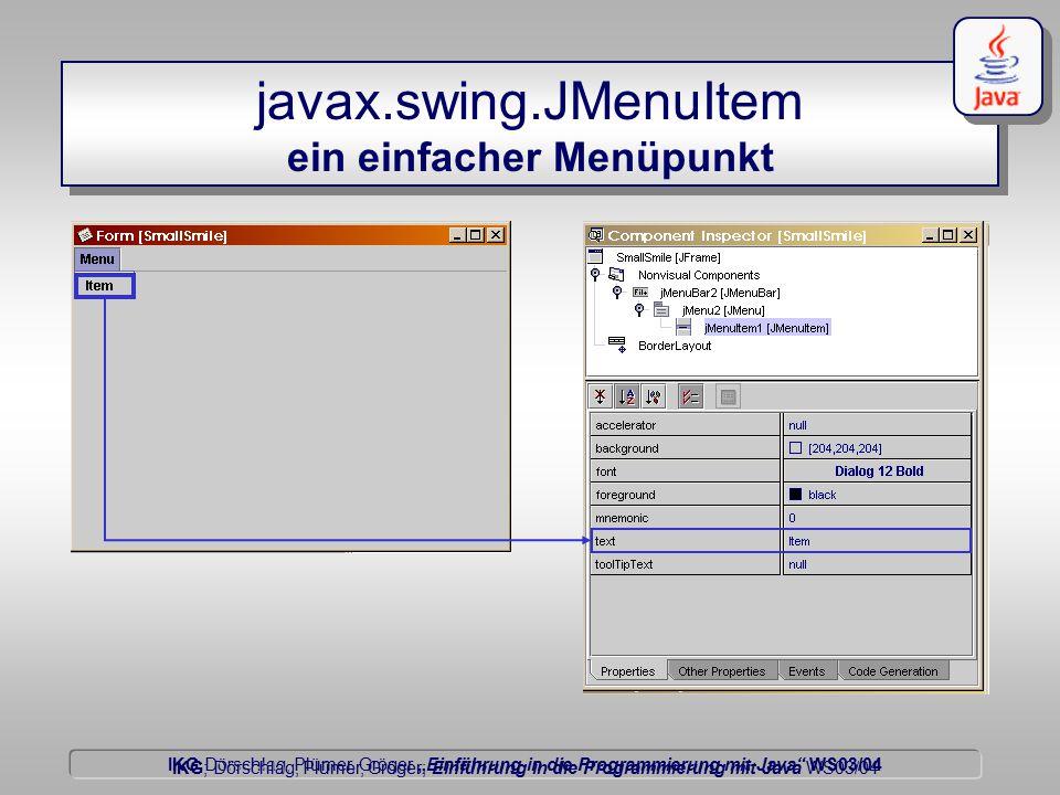 """IKG Dörschlag, Plümer, Gröger """"Einführung in die Programmierung mit Java WS03/04 Dörschlag IKG; Dörschlag, Plümer, Gröger; Einführung in die Programmierung mit Java WS03/04 javax.swing.JMenuItem ein einfacher Menüpunkt"""