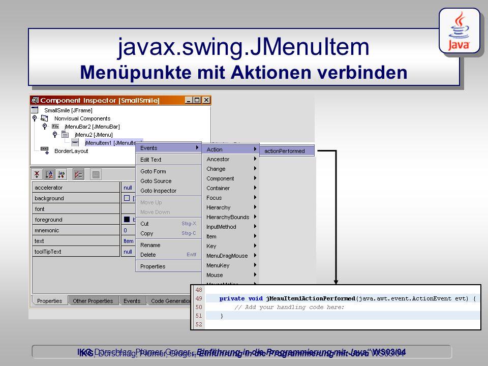 """IKG Dörschlag, Plümer, Gröger """"Einführung in die Programmierung mit Java WS03/04 Dörschlag IKG; Dörschlag, Plümer, Gröger; Einführung in die Programmierung mit Java WS03/04 javax.swing.JMenuItem Menüpunkte mit Aktionen verbinden"""