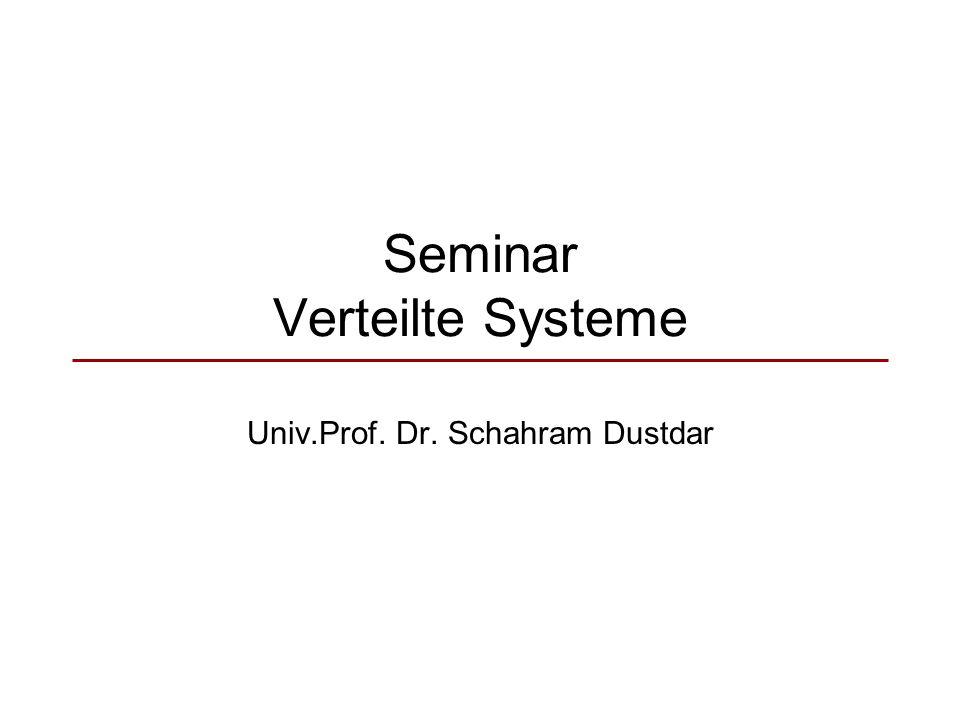 Seminar Verteilte Systeme Univ.Prof. Dr. Schahram Dustdar