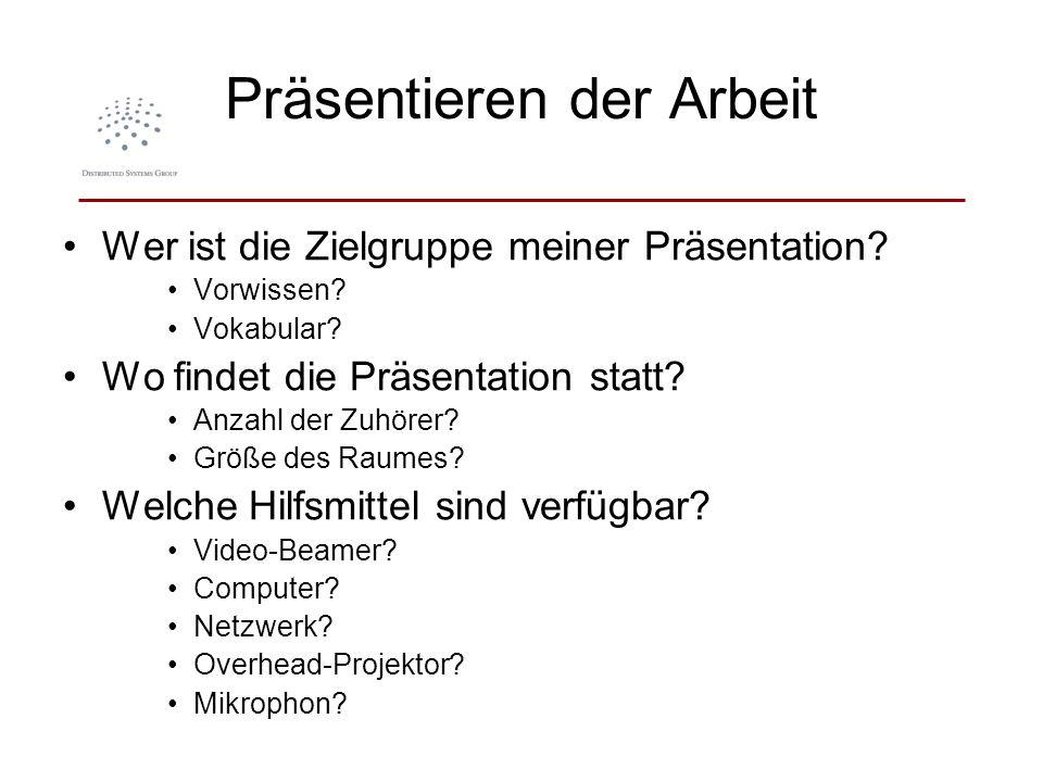 Präsentieren der Arbeit Wer ist die Zielgruppe meiner Präsentation? Vorwissen? Vokabular? Wo findet die Präsentation statt? Anzahl der Zuhörer? Größe