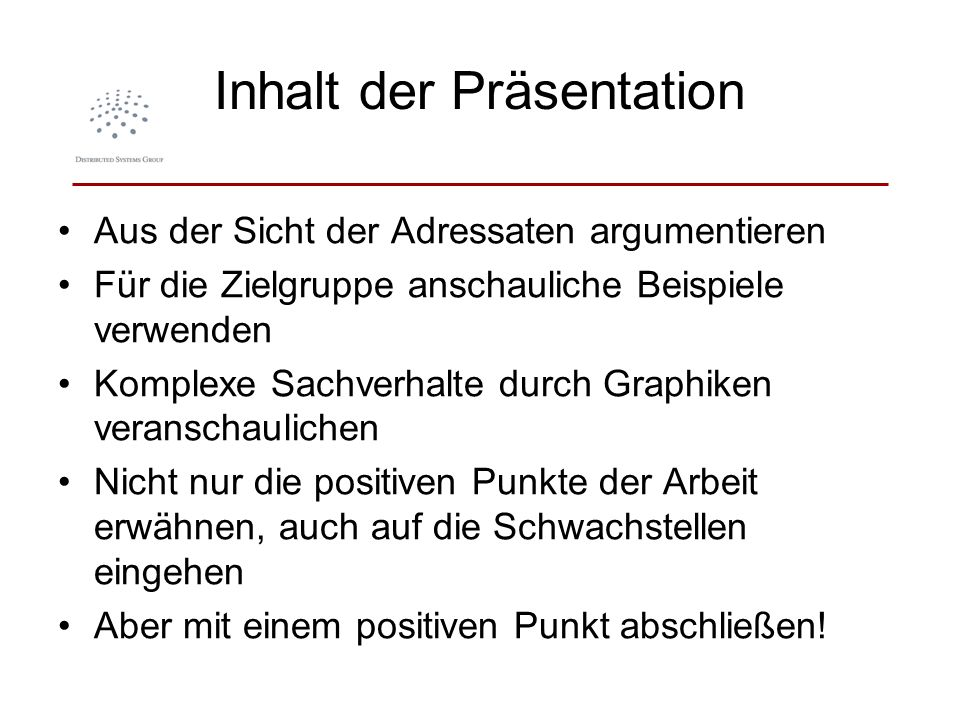 Inhalt der Präsentation Aus der Sicht der Adressaten argumentieren Für die Zielgruppe anschauliche Beispiele verwenden Komplexe Sachverhalte durch Gra