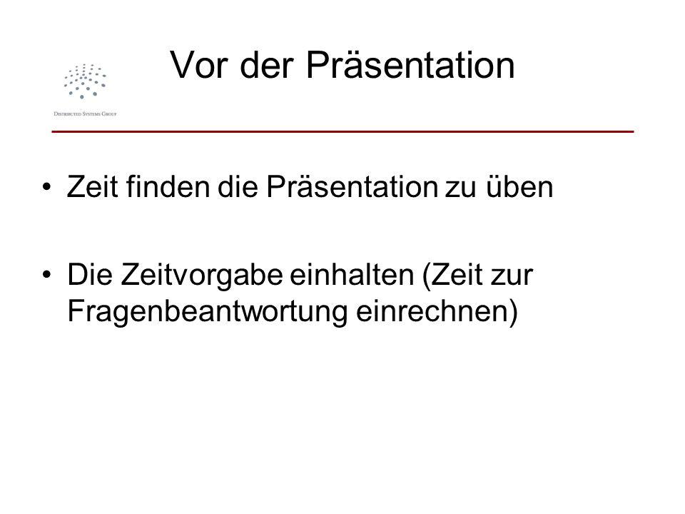 Vor der Präsentation Zeit finden die Präsentation zu üben Die Zeitvorgabe einhalten (Zeit zur Fragenbeantwortung einrechnen)
