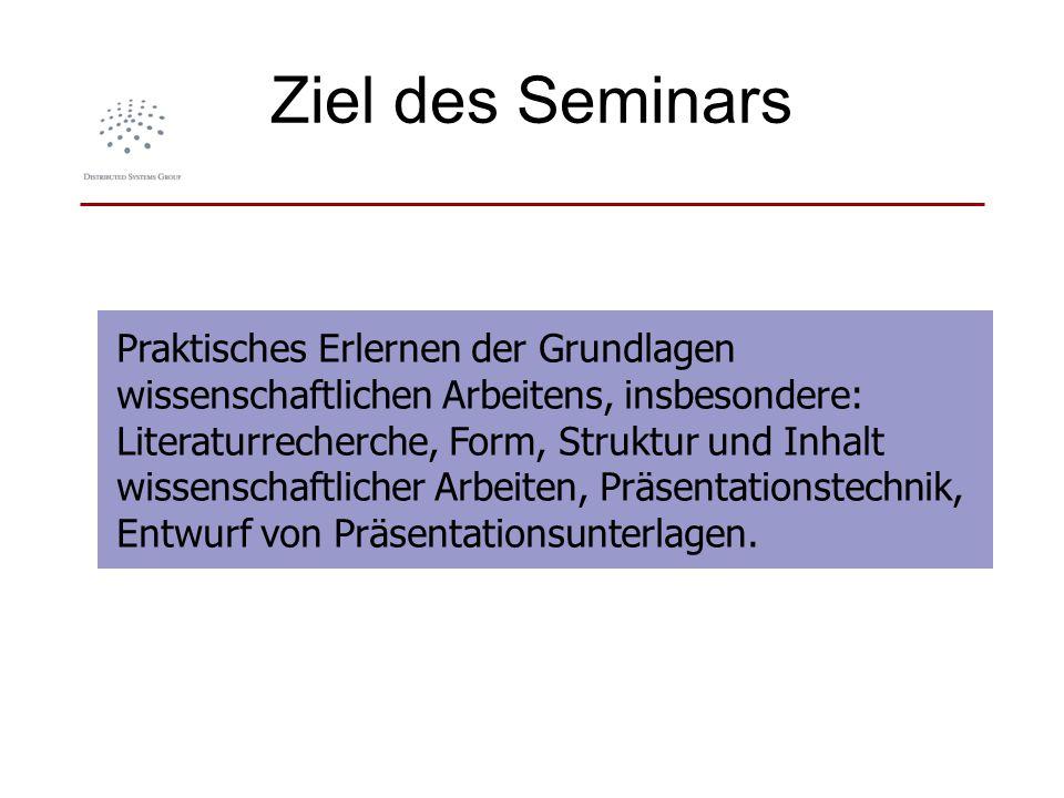 Ziel des Seminars Praktisches Erlernen der Grundlagen wissenschaftlichen Arbeitens, insbesondere: Literaturrecherche, Form, Struktur und Inhalt wissen