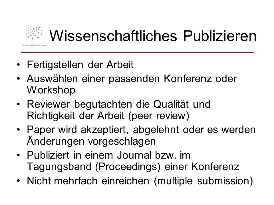 Wissenschaftliches Publizieren Fertigstellen der Arbeit Auswählen einer passenden Konferenz oder Workshop Reviewer begutachten die Qualität und Richti